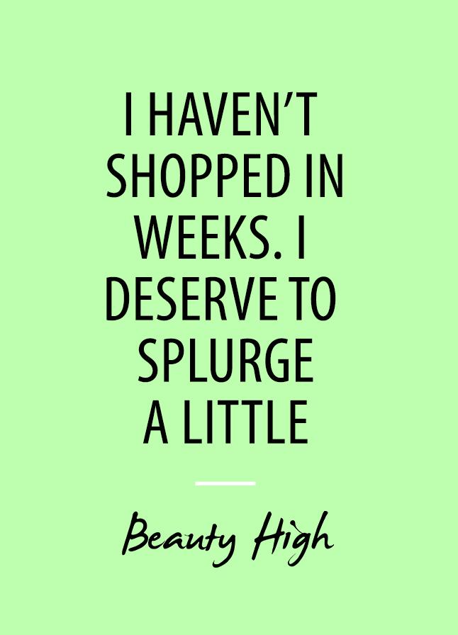 deserve to splurge quote